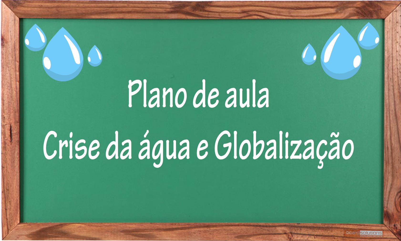 Plano de aula crise da agua e globalização