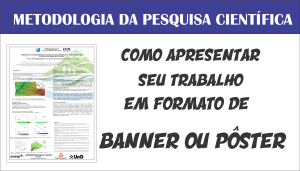 COMO APRESENTAR SEU TRABALHO EM FORMATO DE BANNER OU POSTER