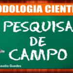 PESQUISA DE CAMPO - METODOLOGIA CIENTÍFICA