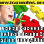 A Intervenção Psicopedagógica para Inclusão de uma Criança Autista na Educação Infantil
